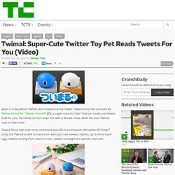 Twimal: Super-Cute Twitter Toy Pet Reads Tweets For You (Video)