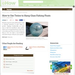 How to Use Twine to Hang Glass Fishing Floats