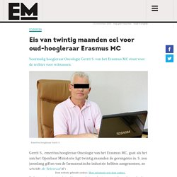 Eis van twintig maanden cel voor oud-hoogleraar Erasmus MC