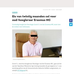 * Eis van twintig maanden cel voor oud-hoogleraar Erasmus MC - vraagje aan Rector Magnificus