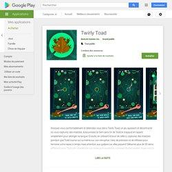 - Application « Twirly Toad » : nourris un crapaud à travers différents niveaux !