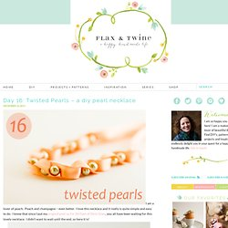 Day 16: Twisted Pearls - a diy pearl necklace