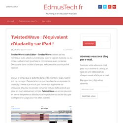 TwistedWave : l'équivalent d'Audacity sur iPad ! - EdmusTech.fr