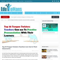 Top 35 Tongue Twisters Teachers Can Use In Their Classrooms - Edutopians