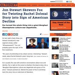 Jon Stewart Skewers Fox for Twisting Rachel Dolezal Story into Sign of American Decline