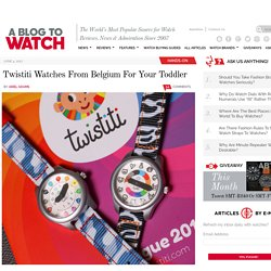 Twistiti Watches From Belgium For Your Toddler