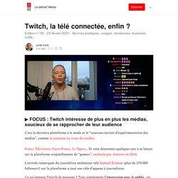 Twitch, la télé connectée, enfin ? - Le débrief' Media