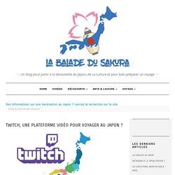 Twitch, une plateforme vidéo pour voyager au Japon ? - Blog Japon - La Balade...