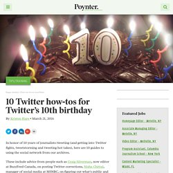 10 Twitter how-tos for Twitter's 10th birthday – Poynter
