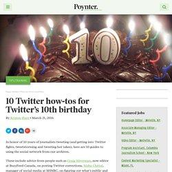 10 Twitter how-tos for Twitter's 10th birthday – Poynter