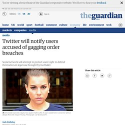Twitter will notify users accused of gagging order breaches | Media