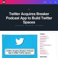 Twitter Acquires Breaker Podcast App to Build Twitter Spaces