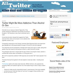Twitter Might Be More Addictive Than Alcohol Or Sex