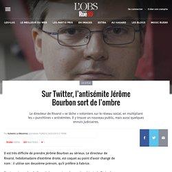 Sur Twitter, l'antisémite Jérôme Bourbon sort de l'ombre