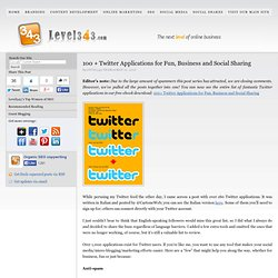 100 + Twitter Applications for Fun, Business and Social Sharing