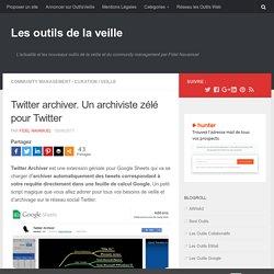 Twitter archiver. Un archiviste zélé pour Twitter – Les outils de la veille
