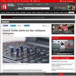 Quand Twitter alerte sur des «attaques étatiques» - Hebdo