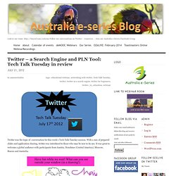 Twitter – a Search Engine and PLN Tool: Tech Talk Tuesday in review « The #australiaseries Blog