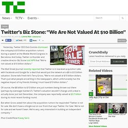 "Twitter's Biz Stone: ""We Are Not Valued At $10 Billion"""