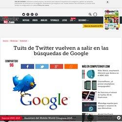 Tuits de Twitter vuelven a salir en las búsquedas de Google - ComputerHoy.com