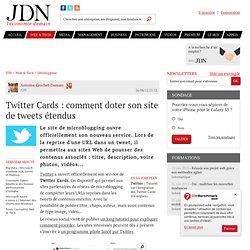 Twitter Cards : comment doter son site de tweets étendus - Journal du Net Développeurs