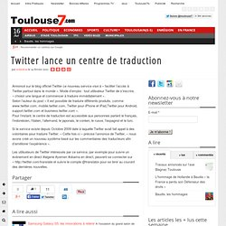 Twitter lance un centre de traduction | Toulouse 7