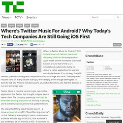 Where's Twitter Music For Android? Why Today's Tech Companies Are Still Going iOS First