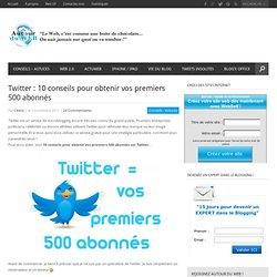 Twitter : 10 conseils pour obtenir vos premiers 500 abonnés