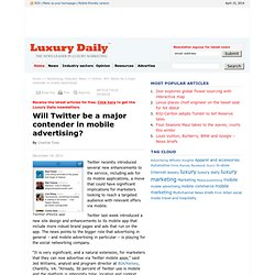 Will Twitter be a major contender in mobile advertising? - Luxury Daily - Advertising