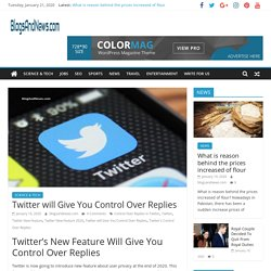 Twitter will Give You Control Over Replies - BlogsAndNews.com