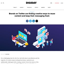 Brands on Twitter are finding creative ways to reuse content and keep their messaging fresh