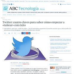 Twitter: cuatro claves para saber cómo empezar a «tuitear» con éxito