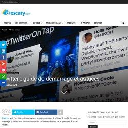 Twitter : guide de démarrage et astuces