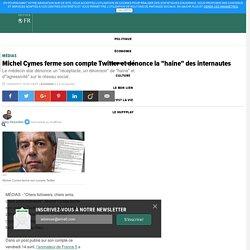 """Michel Cymes ferme son compte Twitter et dénonce la """"haine"""" des internautes"""