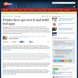 Twitter devs: get over it and build real apps | Irregular Enterp