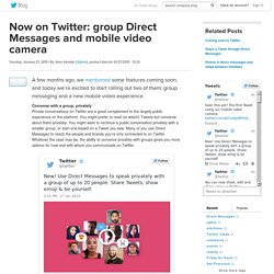 Now on Twitter: group Direct Messages and mobile video camera