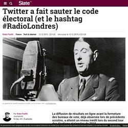 Twitter a fait sauter le code électoral (et le hashtag #RadioLondres)
