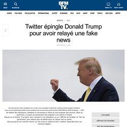 Twitter épingle Donald Trump pour avoir relayé une fake news
