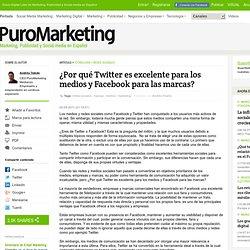 ¿Por qué Twitter es excelente para los medios y Facebook para las marcas?