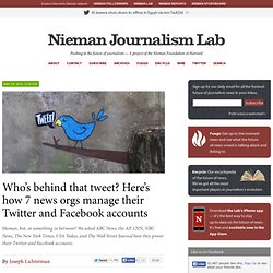 Who's behind that tweet? Here's how 7 news orgs manage their Twitter and Facebook accounts