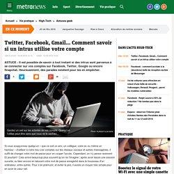 Twitter, Facebook, Gmail... Comment savoir si un intrus utilise votre compte