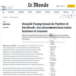 Donald Trump banni de Twitter et Facebook: les réseaux sociaux entre laxisme et censure