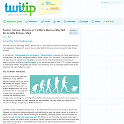 Twitter Fatigue: Rumors of Twitter's Demise May Not Be Greatly E