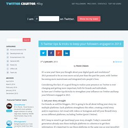 5 Twitter tips & tricks to keep your followers engaged in 2013