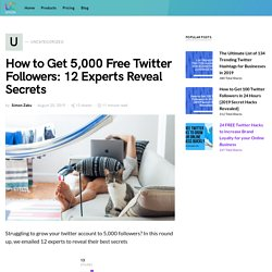 How to Get 5,000 Free Twitter Followers: 12 Experts Reveal Secrets - UniClix