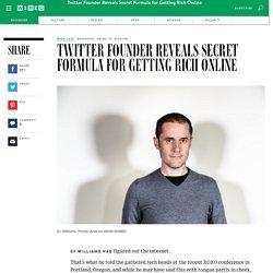 Twitter Founder Reveals Secret Formula for Getting Rich Online