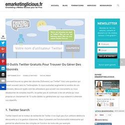 10 Outils Twitter Gratuits Pour Trouver Ou Gérer Des Abonnés