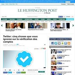 Twitter: cinq choses que vous ignorez sur la vérification des comptes
