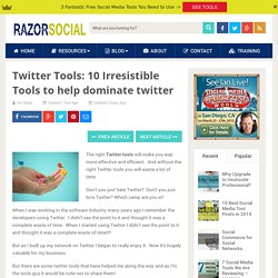 Twitter Tools: 10 Irresistible Tools to help dominate twitter