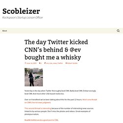 The day Twitter kicked CNN's behind & @ev bought m